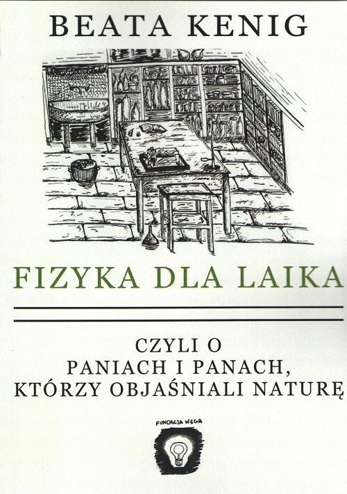 okładka Fizyka dla laika czyli o paniach i panach, którzy objaśniali naturęksiążka |  | Kenig Beata