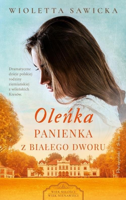 okładka Oleńka Panienka z Białego Dworuksiążka |  | Wioletta Sawicka