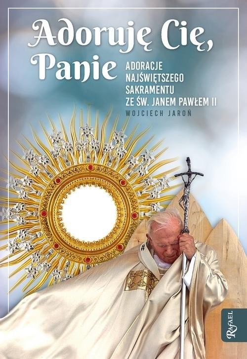 okładka Adorujemy Cię Panie Adoracje Najświętszego Sakramentu ze św Janem Pawłem II, Książka | Jaroń Wojciech