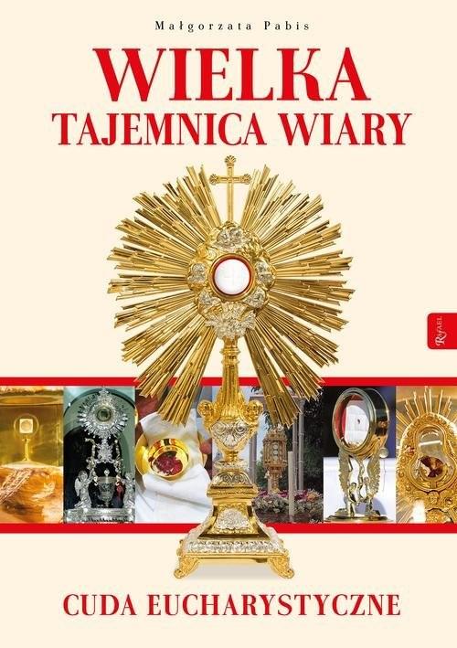 okładka Wielka Tajemnica Wiary, Cuda Eucharystyczne, Książka | Pabis Małgorzata