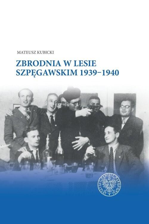 okładka Zbrodnia w Lesie Szpęgawskim 1939?1940, Książka | Kubicki Mateusz