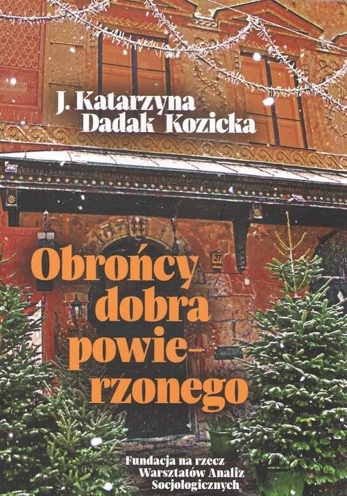 okładka Obrońcy dobra powierzonego, Książka   Kozicka J. Katarzyna Dadak