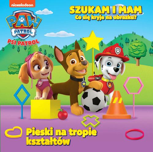 okładka Psi Patrol Szukam i mam nr 3 Pieski na tropie kształtów, Książka |