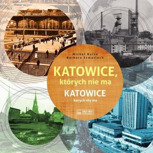 okładka Katowice, których nie ma Katowice kerych niy ma, Książka | Michał Bulsa, Barbara Szmatloch