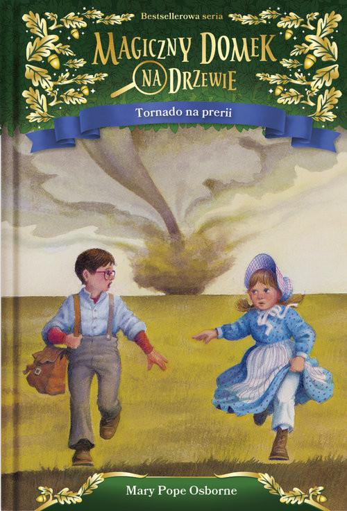 okładka Magiczny domek na drzewie. Tornado na prerii, Książka | Osborne Mary Pope