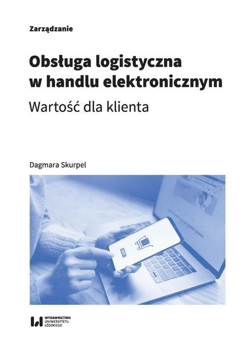 okładka Obsługa logistyczna w handlu elektronicznym Wartość dla klientaksiążka      Skurpel Dagmara