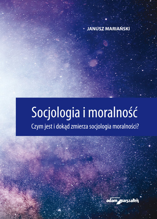 okładka Socjologia i moralność. Czym jest i dokąd zmierza socjologia moralności?, Książka | Mariański Janusz