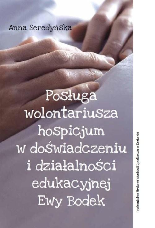 okładka Posługa wolontariusza hospicjum w doświadczeniu i działalności edukacyjnej Ewy Bodek, Książka | Anna Seredyńska