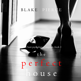 okładka The Perfect House (A Jessie Hunt Psychological Suspense Thriller - Book 3), Audiobook | Pierce Blake