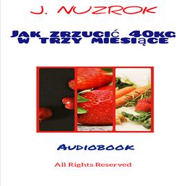 okładka Jak zrzucić 40 kg w trzy miesiące, Audiobook | Nuzrok J.
