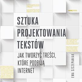 okładka Sztuka projektowania tekstów. Jak tworzyć treści, które podbiją internet, Audiobook   Ewa  Szczepaniak
