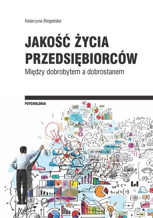 okładka Jakość życia przedsiębiorców Między dobrobytem a dobrostanem, Książka | Biegańska Katarzyna