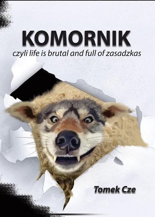 okładka Komornik czyli life is brutal and full of zasadzkas, Książka | Cze Tomasz