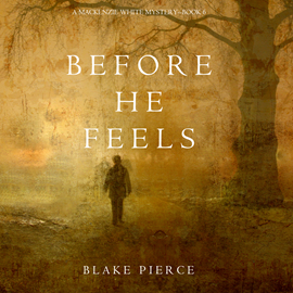 okładka Before He Feels (A Mackenzie White Mystery - Book 6), Audiobook | Pierce Blake