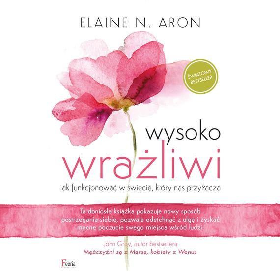 okładka Wysoko wrażliwi. Jak funkcjonować w świecie, który nas przytłaczaaudiobook | MP3 | Elaine N. Aron