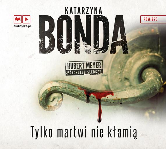 okładka Tylko martwi nie kłamią, Audiobook | Katarzyna Bonda