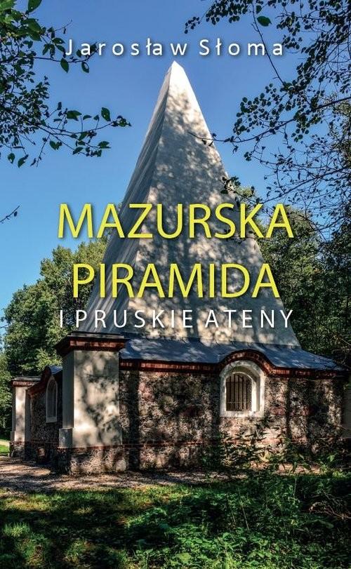 okładka Mazurska piramida i pruskie Ateny, Książka | Słoma Jarosław