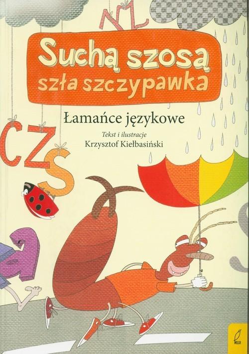 okładka Suchą szosą szła szczypawka Łamańce językoweksiążka |  | Kiełbasiński Krzysztof