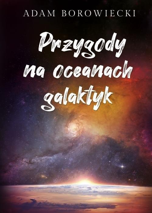 okładka Przygody na oceanach galaktyk, Książka | Adam  Borowiecki