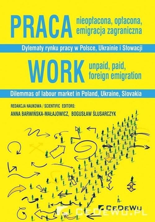 okładka Praca nieopłacona, opłacona, emigracja zagraniczna. Dylematy rynku pracy w Polsce, Ukrainie i Słowacjiksiążka |  |