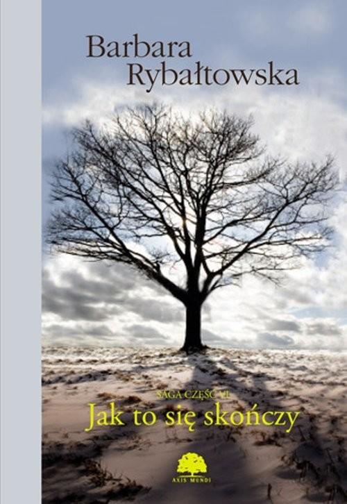 okładka Jak to się skończy Saga Część 6, Książka   Barbara Rybałtowska