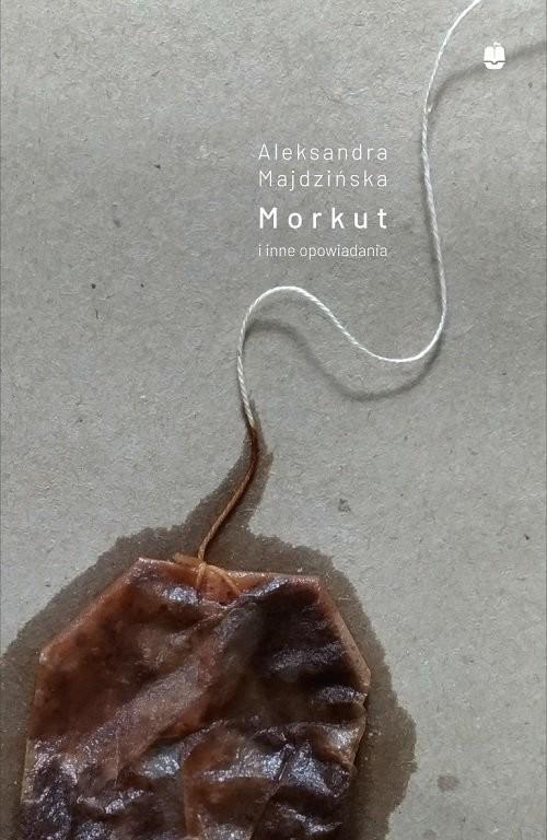 okładka Morkut i inne opowiadaniaksiążka |  | Majdzińska Aleksandra