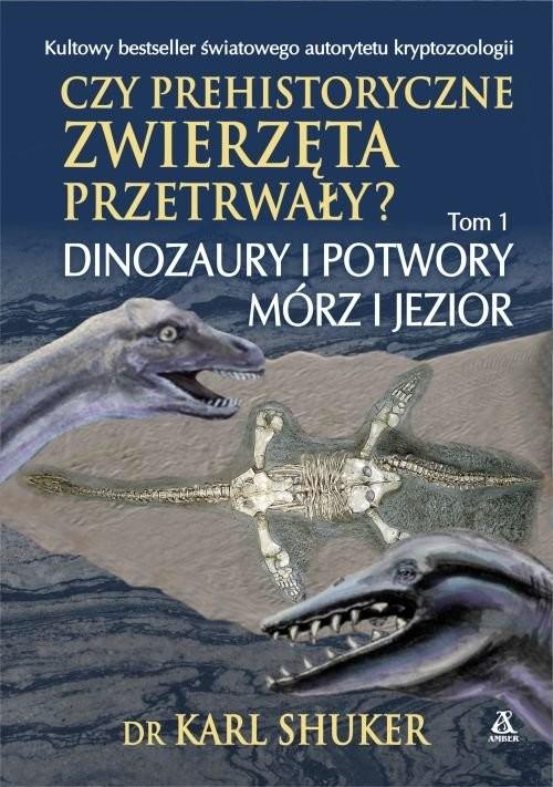 okładka Czy prehistoryczne zwierzęta przetrwały? Tom 1 Dinozaury i potwory mórz i jezior, Książka | Shuker Karl
