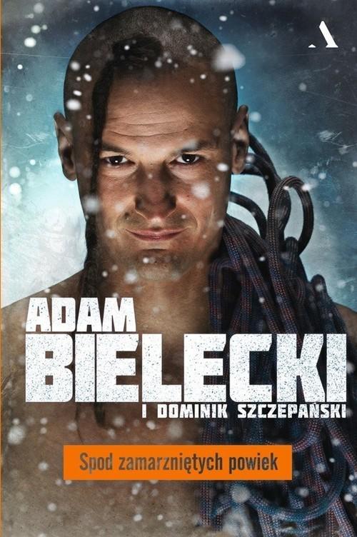 okładka Spod zamarzniętych powiek, Książka | Adam Bielecki, Dominik Szczepański