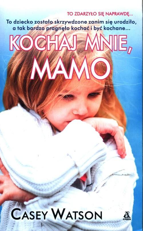 okładka Kochaj mnie, mamo, Książka | Casey Watson