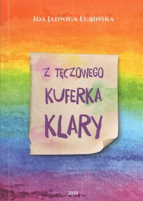 okładka Z tęczowego kuferka Klary, Książka | Ida Jadwiga Łubińska