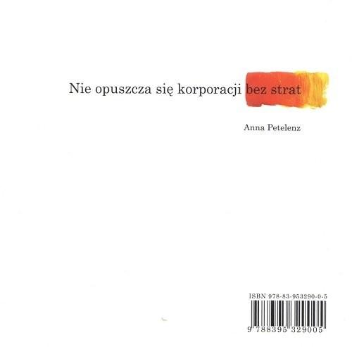 okładka Nie opuszcza się korporacji bez strat, Książka | Petelenz Anna