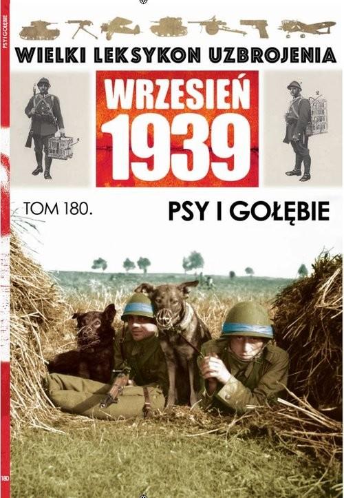 okładka Wielki Leksykon Uzbrojenia Wrzesień 1939 Tom 180 Psy i gołębie, Książka |