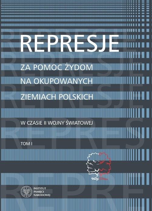 okładka Represje za pomoc Żydom na okupowanych ziemiach polskich w czasie II wony światowejksiążka      Martyna Grądzka-Rejak, Aleksandra Namysło