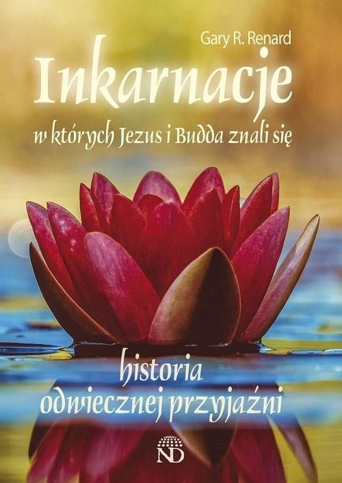 okładka Inkarnacje w których Jezus i Budda znali się. Historia odwiecznej przyjaźniksiążka |  | Gary R. Renard