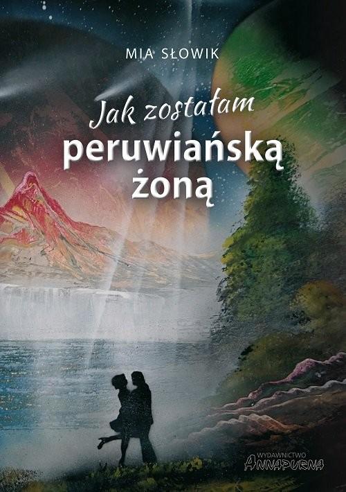 okładka Jak zostałam peruwiańską żoną, Książka | Słowik Mia