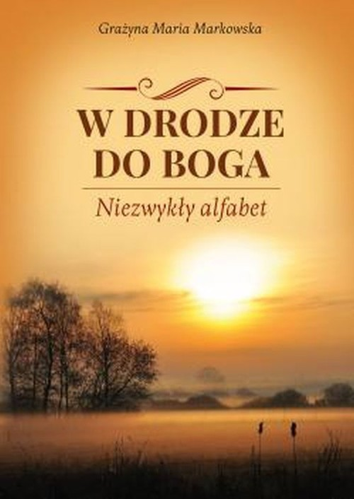okładka W drodze do Boga Niezwykły alfabet, Książka | Grażyna Maria Markowska