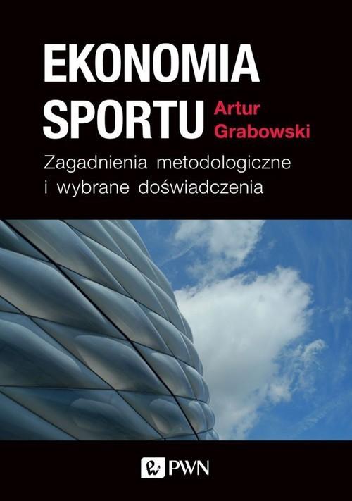 okładka Ekonomia sportu Zagadnienia metodologiczne i wybrane doświadczenia, Książka | Artur  Grabowski