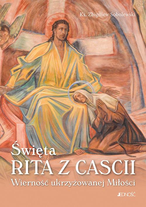 okładka Święta Rita z Cascii Wierność ukrzyżowanej Miłości, Książka | Sobolewski Zbigniew