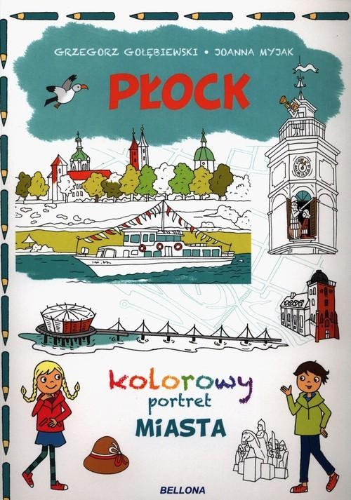 okładka Płock Kolorowy portret Miastaksiążka      Grzegorz Gołębiewski, Joanna Myjak