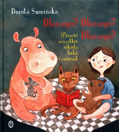 okładka Dlaczego? Dlaczego? Dlaczego? (Prawie) wszystkie sekrety ludzi i zwierząt, Książka | Dorota Sumińska