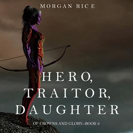 okładka Hero, Traitor, Daughter (Of Crowns and Glory - Book Six), Audiobook | Rice Morgan