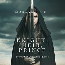 okładka Knight, Heir, Prince (Of Crowns and Glory - Book Three), Audiobook | Rice Morgan
