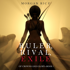 okładka Ruler, Rival, Exile (Of Crowns and Glory - Book Seven), Audiobook | Rice Morgan