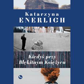 okładka Kiedyś przy błękitnym księżycu, Audiobook   Katarzyna Enerlich