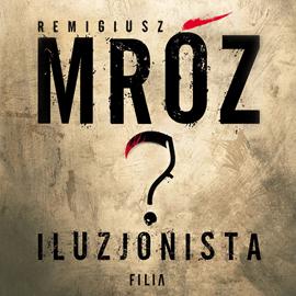 okładka Iluzjonistaaudiobook | MP3 | Remigiusz Mróz