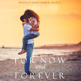 okładka For Now and Forever (The Inn at Sunset Harbor - Book One), Audiobook | Love Sophie