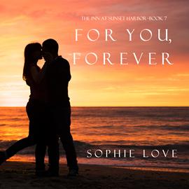 okładka For You, Forever (The Inn at Sunset Harbor - Book Seven), Audiobook | Love Sophie