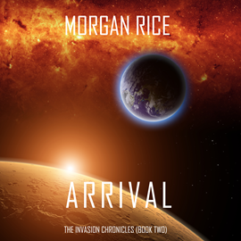 okładka Arrival (The Invasion Chronicles - Book Two): A Science Fiction Thriller, Audiobook | Rice Morgan