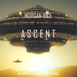okładka Ascent (The Invasion Chronicles - Book Three): A Science Fiction Thriller, Audiobook | Rice Morgan