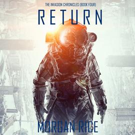 okładka Return (The Invasion Chronicles - Book Four): A Science Fiction Thriller, Audiobook | Rice Morgan